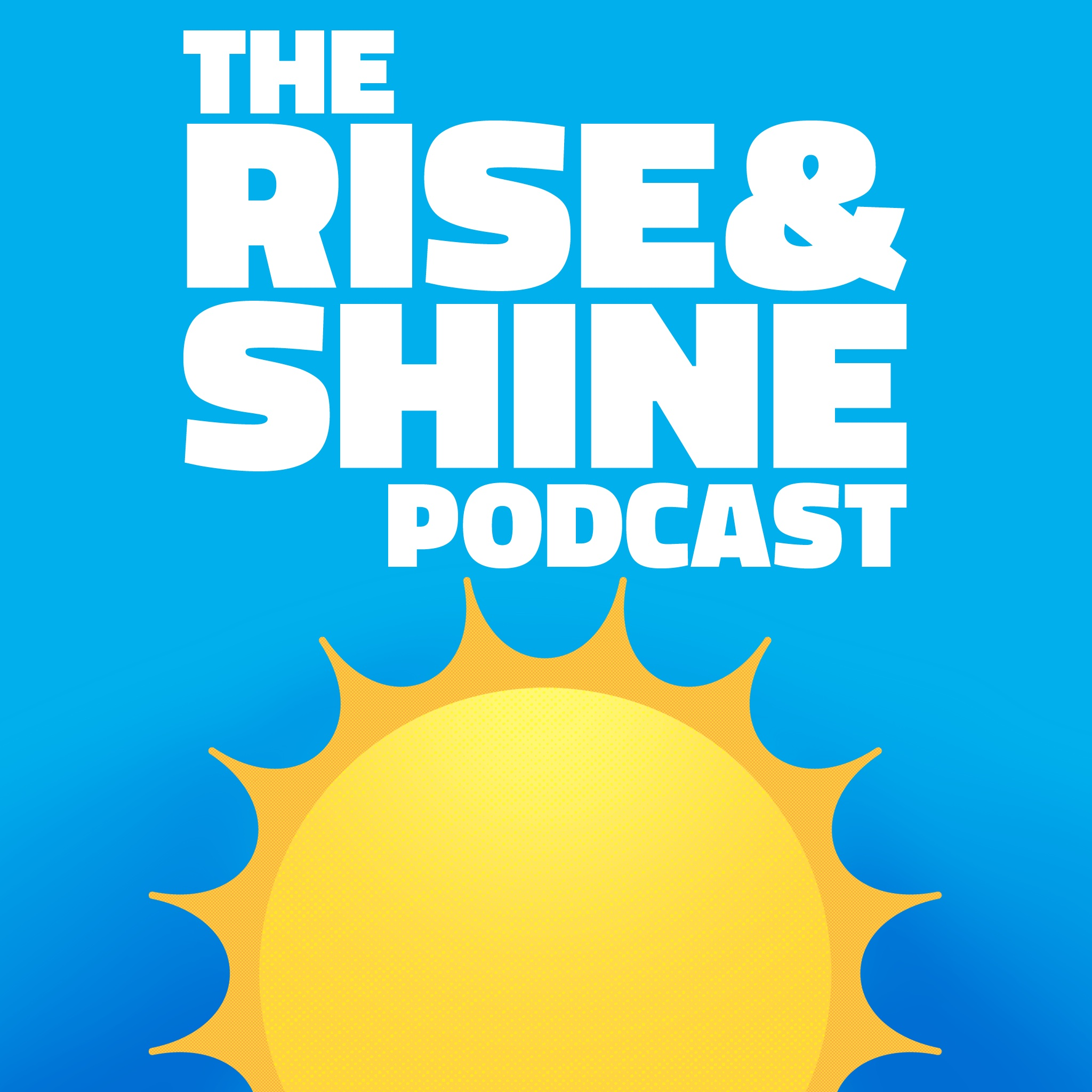 Rise and Shine Podcast